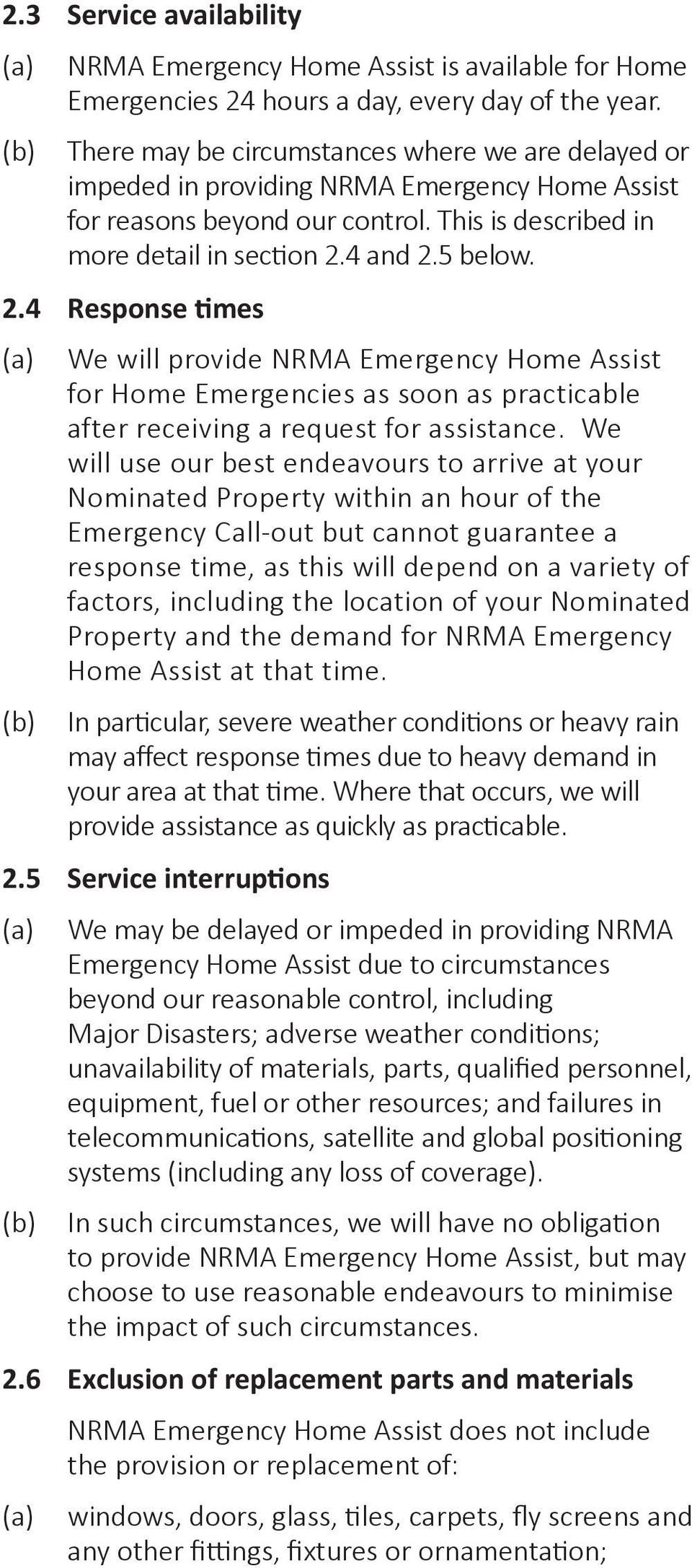 4 and 2.5 below. 2.4 Response times We will provide NRMA Emergency Home Assist for Home Emergencies as soon as practicable after receiving a request for assistance.