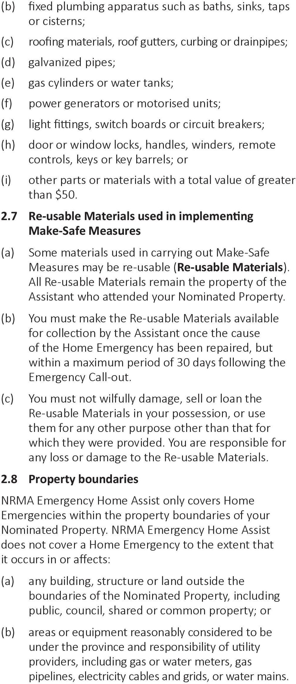 a total value of greater than $50. 2.7 Re-usable Materials used in implementing Make-Safe Measures (c) Some materials used in carrying out Make-Safe Measures may be re-usable (Re-usable Materials).