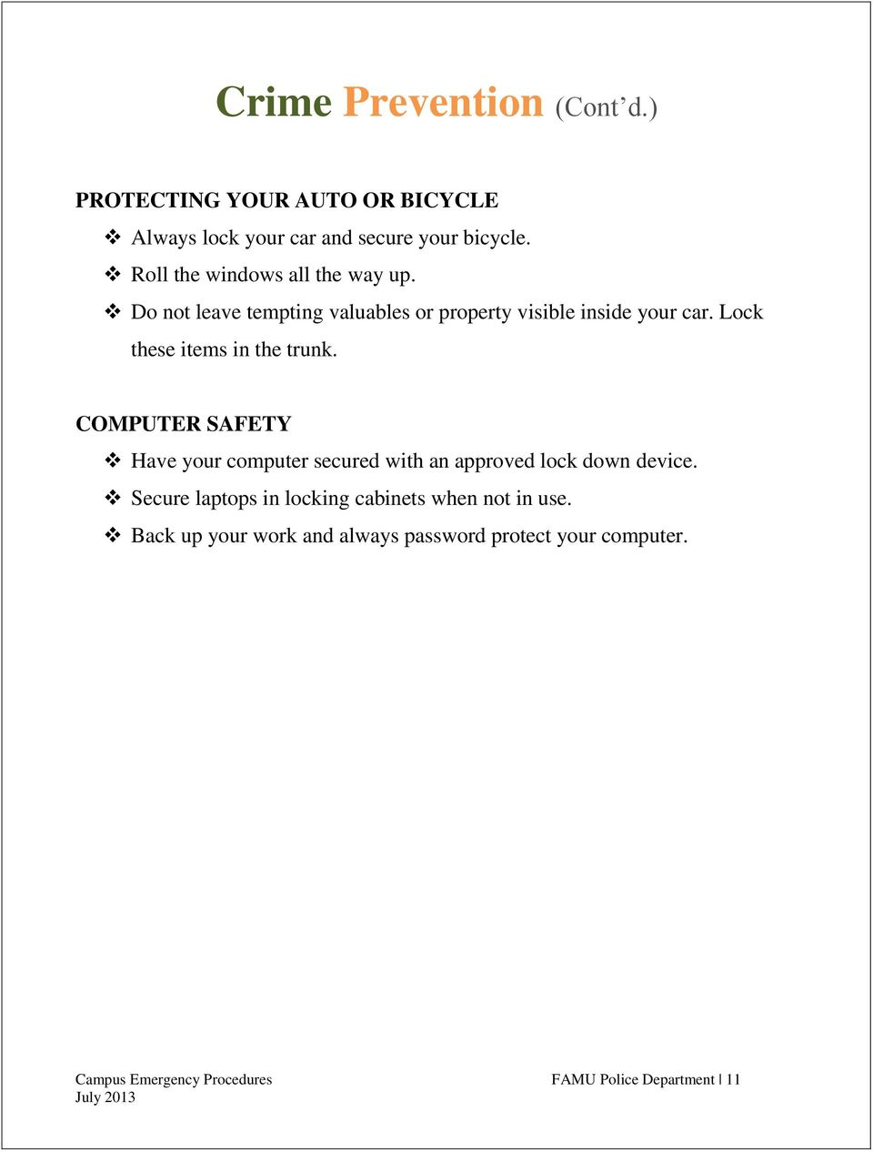 Lock these items in the trunk. COMPUTER SAFETY Have your computer secured with an approved lock down device.