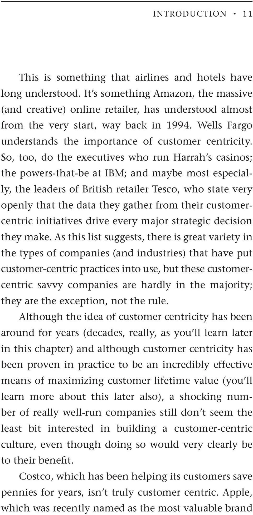 So, too, do the executives who run Harrah s casinos; the powers-that-be at IBM; and maybe most especially, the leaders of British retailer Tesco, who state very openly that the data they gather from