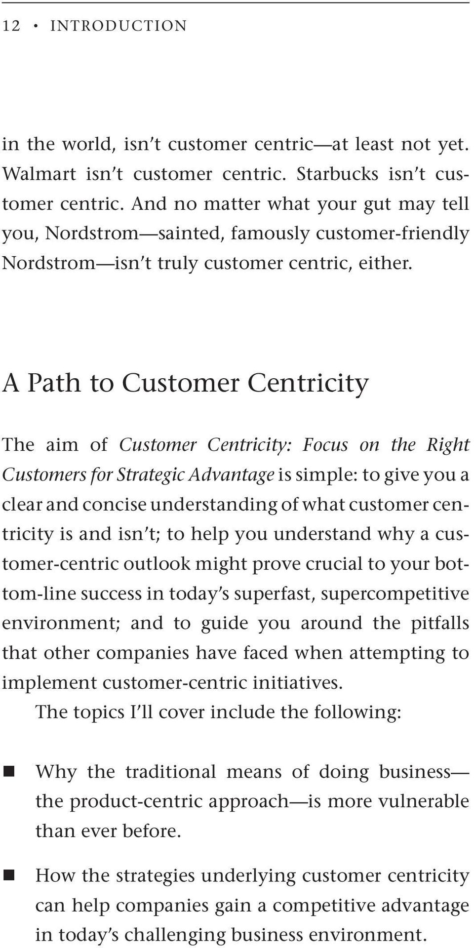A Path to Customer Centricity The aim of Customer Centricity: Focus on the Right Customers for Strategic Advantage is simple: to give you a clear and concise understanding of what customer centricity