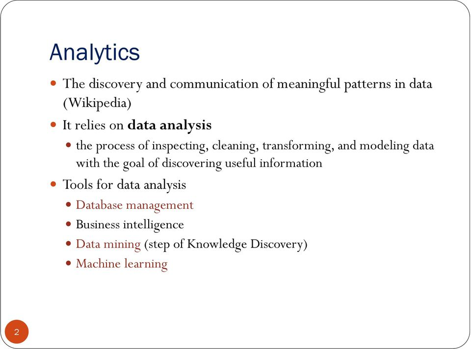 data with the goal of discovering useful information Tools for data analysis Database