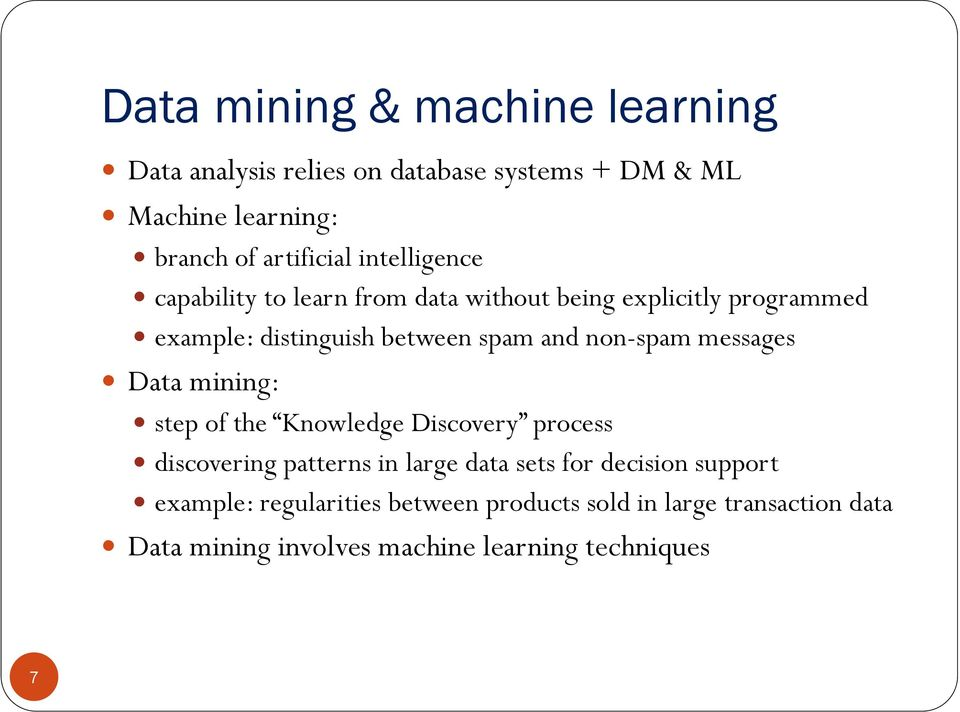 non-spam messages Data mining: step of the Knowledge Discovery process discovering patterns in large data sets for