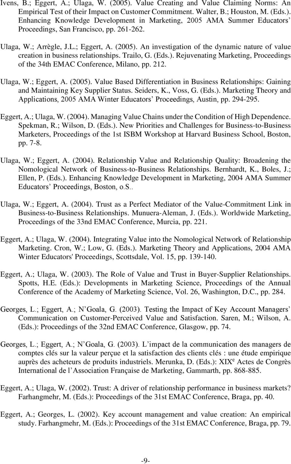 212. Ulaga, W.; Eggert, A. (2005). Value Based Differentiation in Business Relationships: Gaining and Maintaining Key Supplier Status. Seiders, K., Voss, G. (Eds.). Marketing Theory and Applications, 2005 AMA Winter Educators Proceedings, Austin, pp.