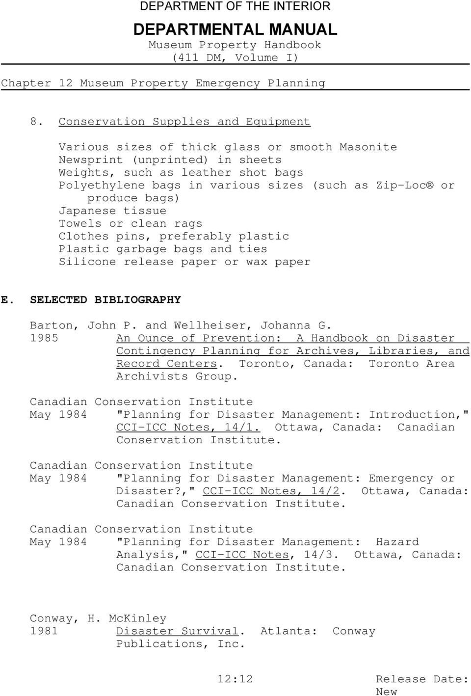 SELECTED BIBLIOGRAPHY Barton, John P. and Wellheiser, Johanna G. 1985 An Ounce of Prevention: A Handbook on Disaster Contingency Planning for Archives, Libraries, and Record Centers.