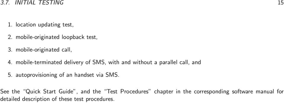 mobile-terminated delivery of SMS, with and without a parallel call, and 5.