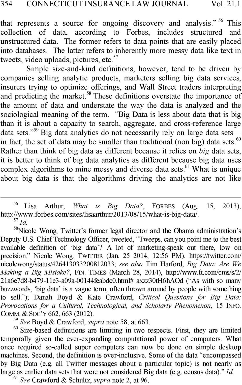 57 Simple size-and-kind definitions, however, tend to be driven by companies selling analytic products, marketers selling big data services, insurers trying to optimize offerings, and Wall Street