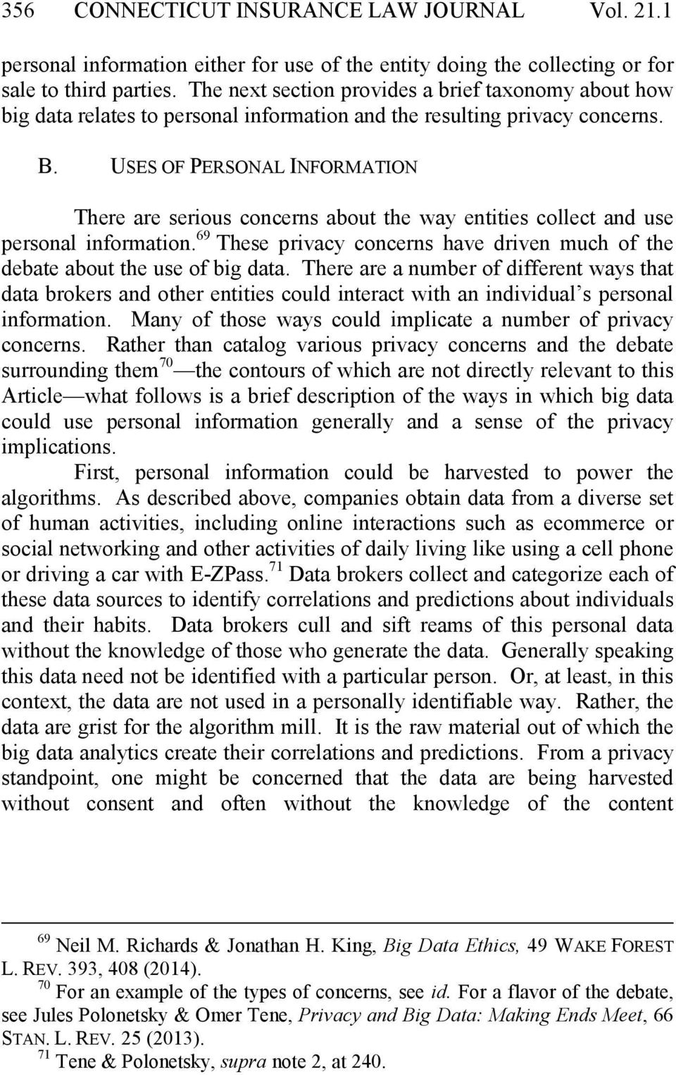 USES OF PERSONAL INFORMATION There are serious concerns about the way entities collect and use personal information. 69 These privacy concerns have driven much of the debate about the use of big data.