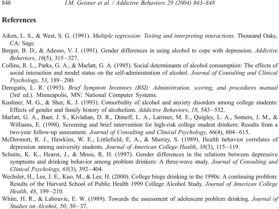 Social determinants of alcohol consumption: The effects of social interaction and model status on the self-administration of alcohol. Journal of Consulting and Clinical Psychology, 53, 189 200.