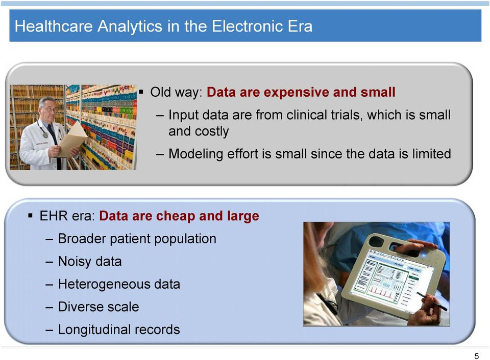 is small since the data is limited EHR era: Data are cheap and large Broader