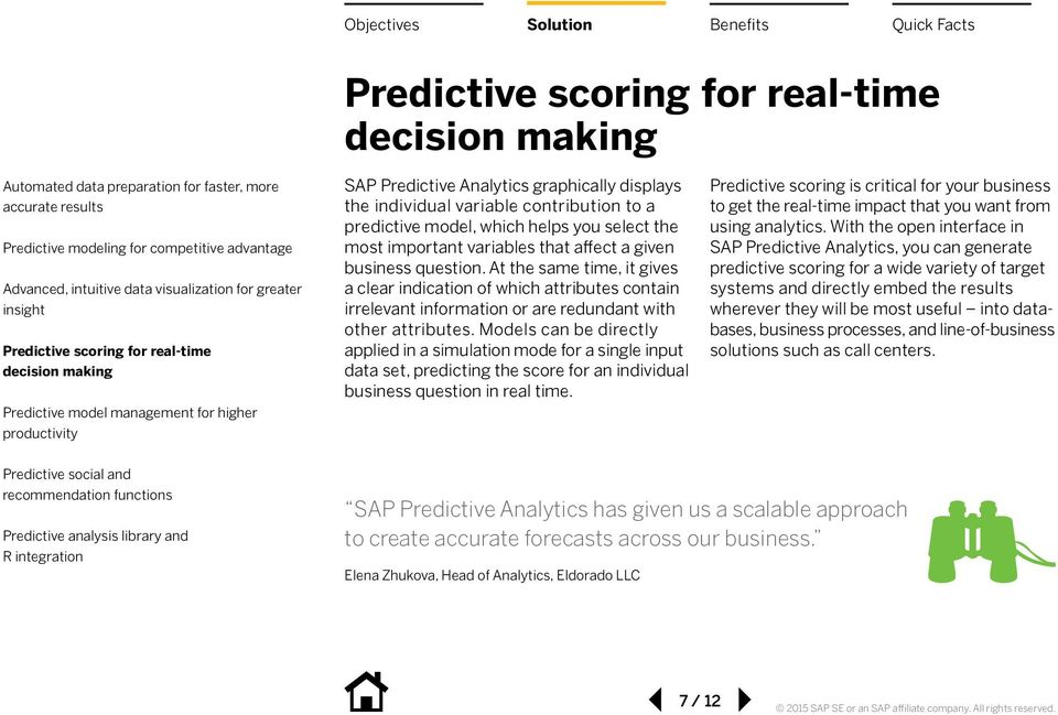 Models can be directly applied in a simulation mode for a single input data set, predicting the score for an individual business question in real time.