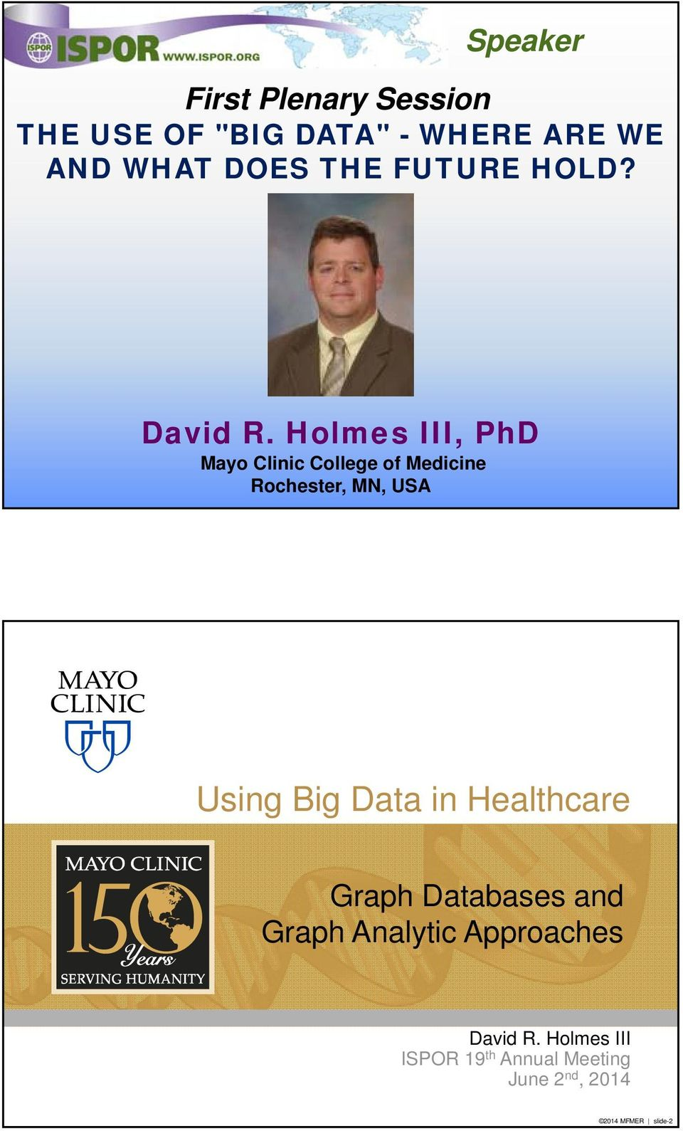 Holmes III, PhD Mayo Clinic College of Medicine Rochester, MN, USA Using Big Data