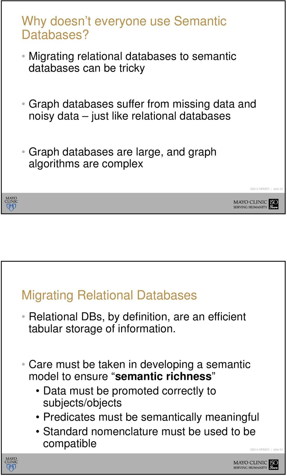 Graph databases are large, and graph algorithms are complex 2014 MFMER slide-23 Migrating Relational Databases Relational DBs, by definition, are an efficient