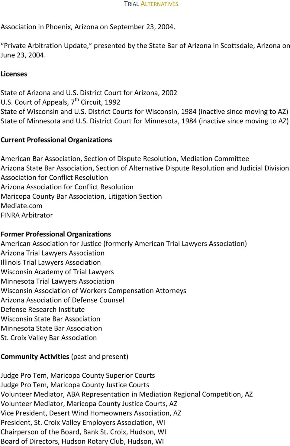 (inactive since moving to AZ) Current Professional Organizations American Bar Association, Section of Dispute Resolution, Mediation Committee Arizona State Bar Association, Section of Alternative