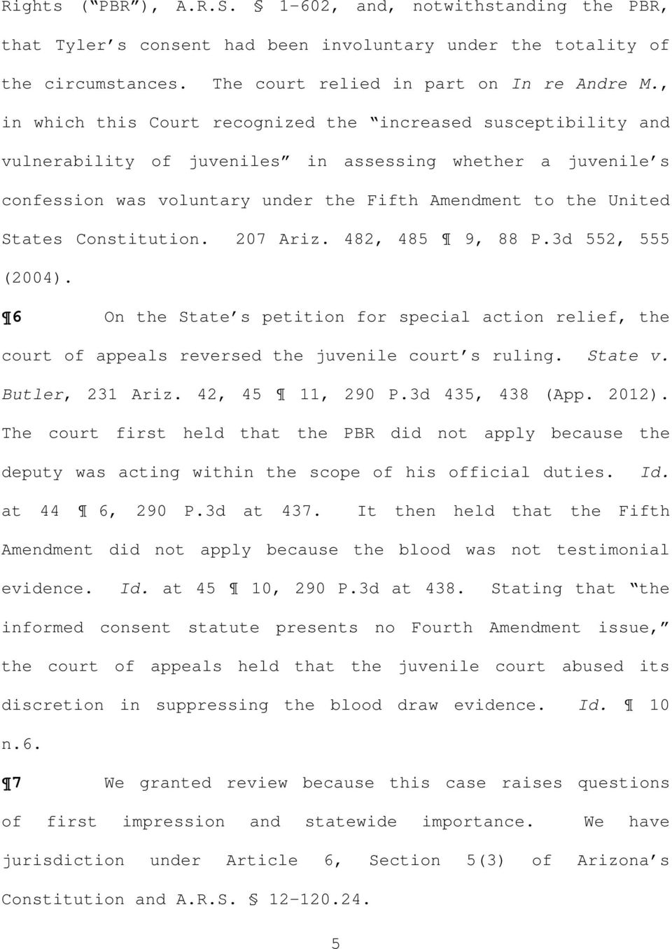 Constitution. 207 Ariz. 482, 485 9, 88 P.3d 552, 555 (2004). 6 On the State s petition for special action relief, the court of appeals reversed the juvenile court s ruling. State v. Butler, 231 Ariz.