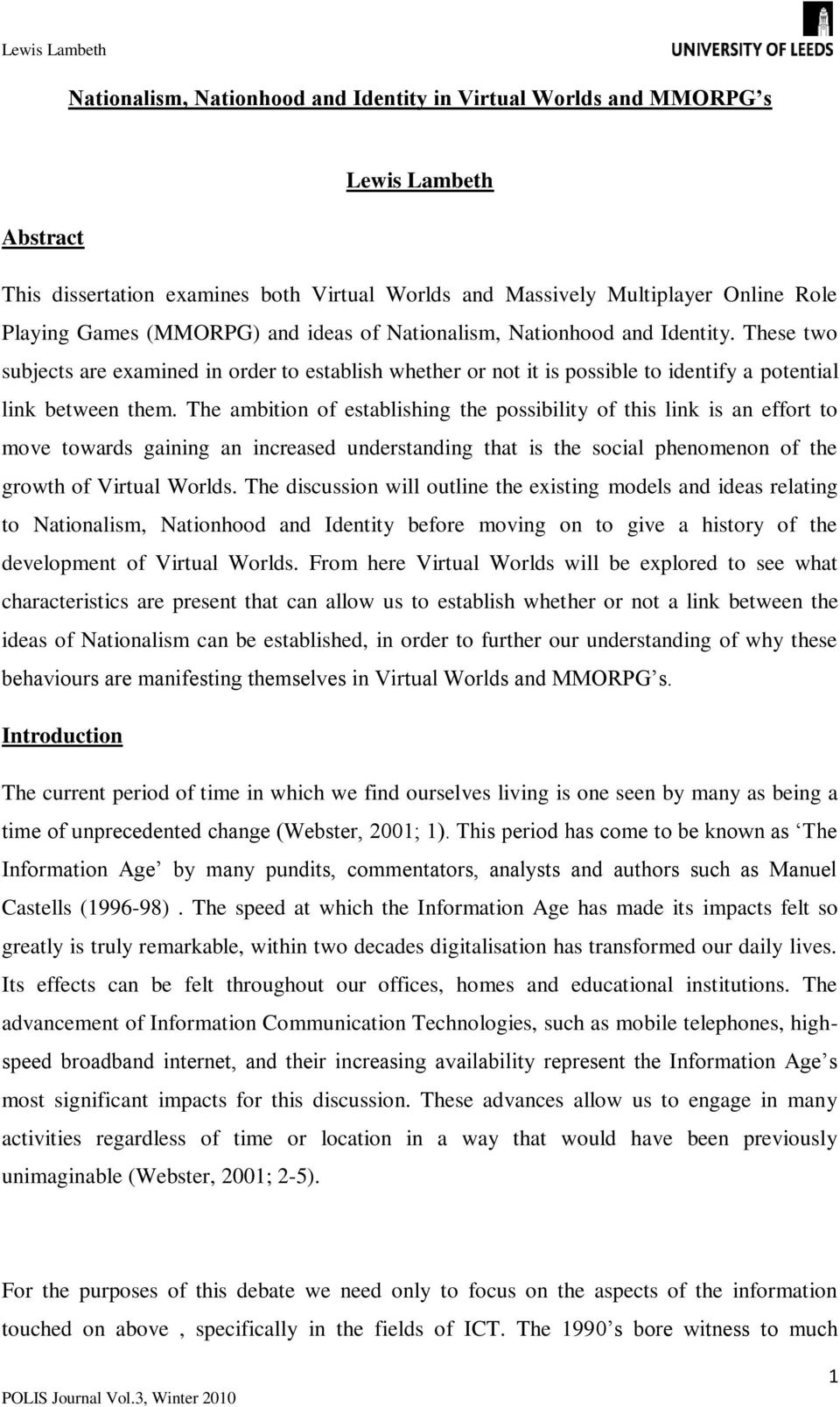 The ambition of establishing the possibility of this link is an effort to move towards gaining an increased understanding that is the social phenomenon of the growth of Virtual Worlds.