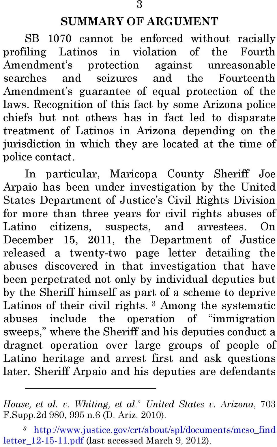 Recognition of this fact by some Arizona police chiefs but not others has in fact led to disparate treatment of Latinos in Arizona depending on the jurisdiction in which they are located at the time