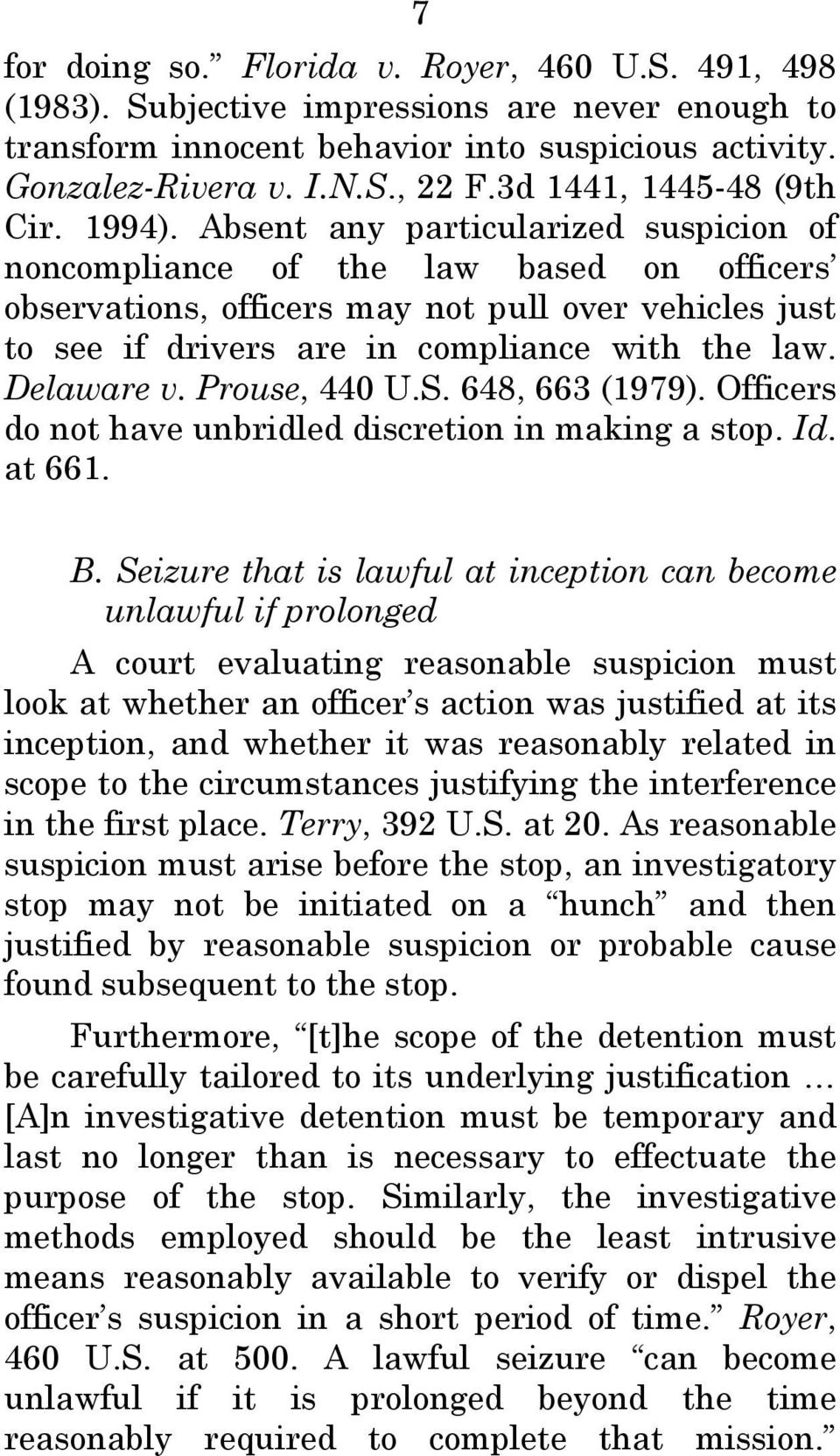 Absent any particularized suspicion of noncompliance of the law based on officers observations, officers may not pull over vehicles just to see if drivers are in compliance with the law. Delaware v.