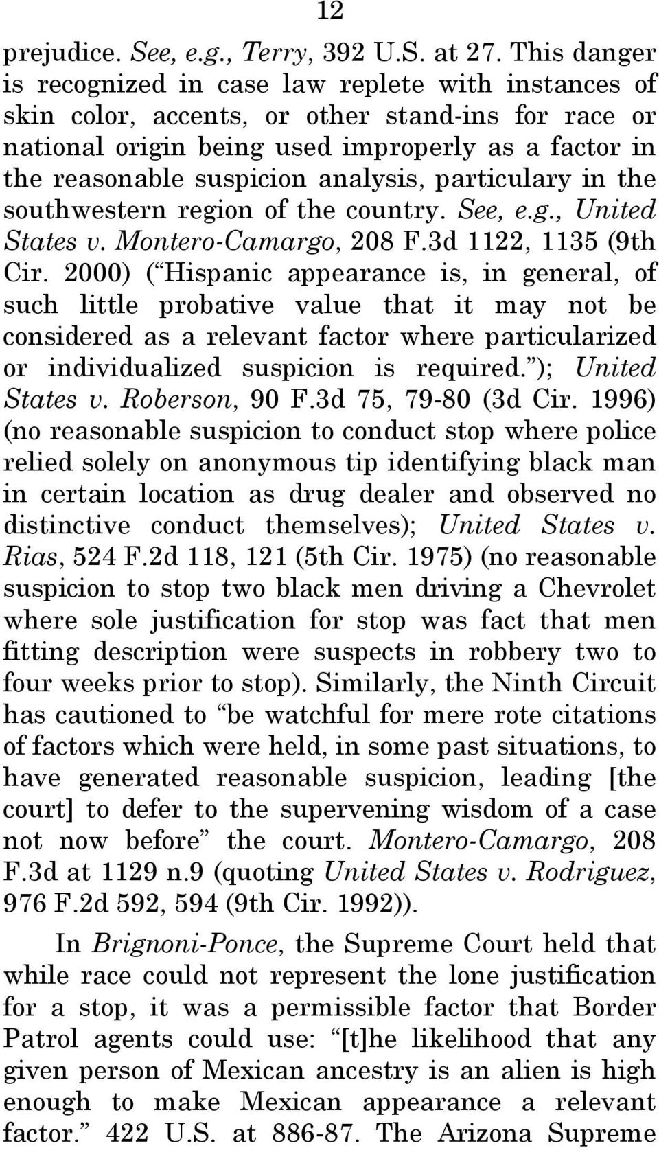 analysis, particulary in the southwestern region of the country. See, e.g., United States v. Montero-Camargo, 208 F.3d 1122, 1135 (9th Cir.