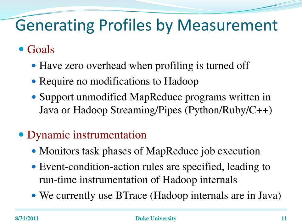 instrumentation Monitors task phases of MapReduce job execution Event-condition-action rules are specified, leading to