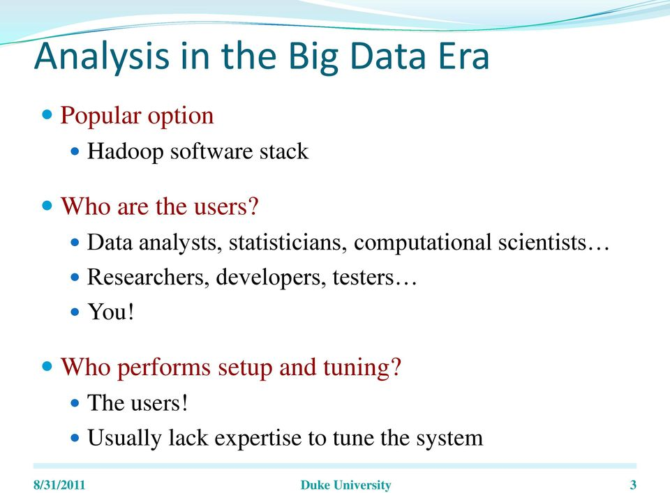 Data analysts, statisticians, computational scientists Researchers,