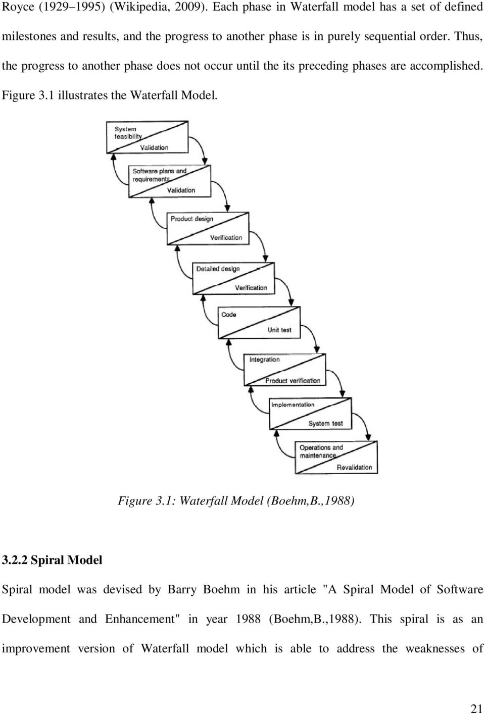 Thus, the progress to another phase does not occur until the its preceding phases are accomplished. Figure 3.1 illustrates the Waterfall Model. Figure 3.1: Waterfall Model (Boehm,B.