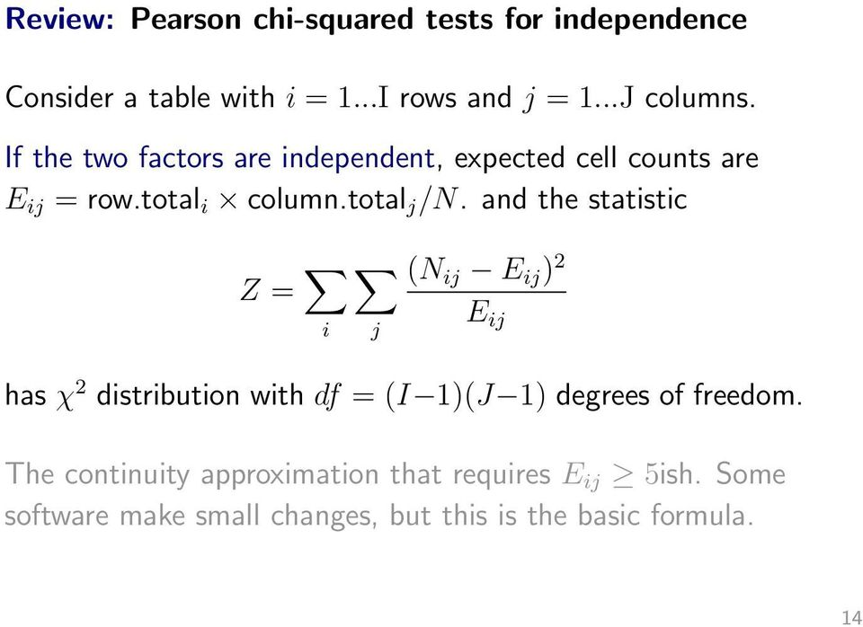 and the statistic (N ij E ij ) 2 Z = i j E ij has χ 2 distribution with df = (I 1)(J 1) degrees of freedom.