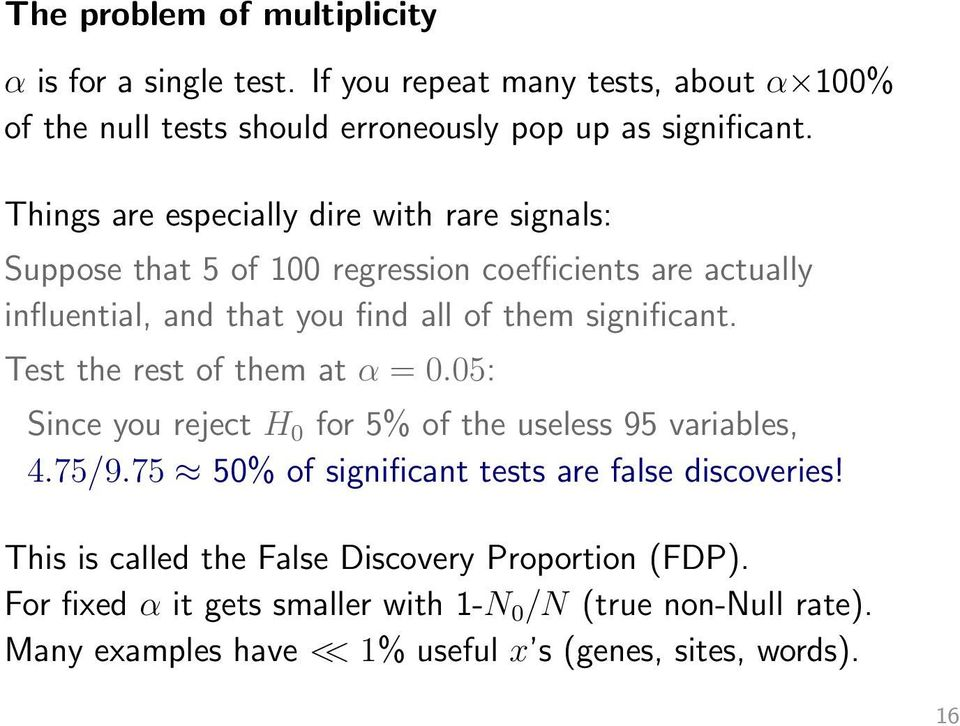 Test the rest of them at α = 0.05: Since you reject H 0 for 5% of the useless 95 variables, 4.75/9.75 50% of significant tests are false discoveries!