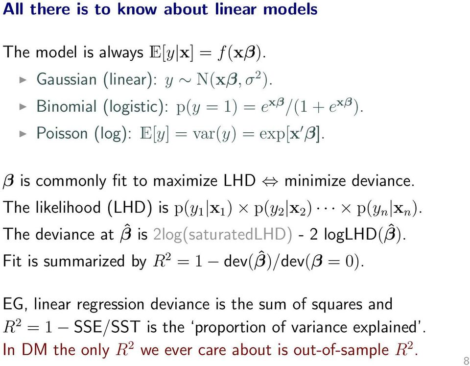 The likelihood (LHD) is p(y 1 x 1 ) p(y 2 x 2 ) p(y n x n ). The deviance at ˆβ is 2log(saturatedLHD) - 2 loglhd( ˆβ).