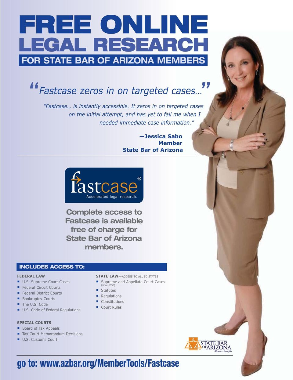 Jessica Sabo Member State Bar of Arizona Complete access to Fastcase is available free of charge for State Bar of Arizona members. INCLUDES ACCESS TO: FEDERAL LAW U.S. Supreme Court Cases Federal Circuit Courts Federal District Courts Bankruptcy Courts The U.