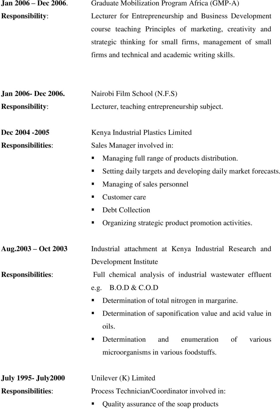 management of small firms and technical and academic writing skills. Jan 2006- Dec 2006. Nairobi Film School (N.F.S) Lecturer, teaching entrepreneurship subject.
