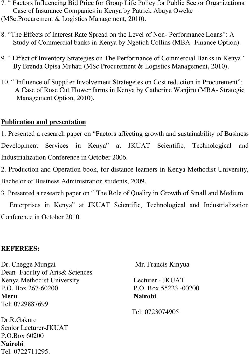 Effect of Inventory Strategies on The Performance of Commercial Banks in Kenya By Brenda Opisa Muhati (MSc.Procurement & Logistics Management, 2010). 10.