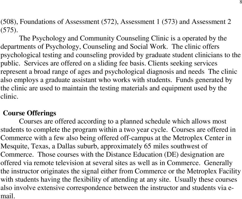 The clinic offers psychological testing and counseling provided by graduate student clinicians to the public. Services are offered on a sliding fee basis.
