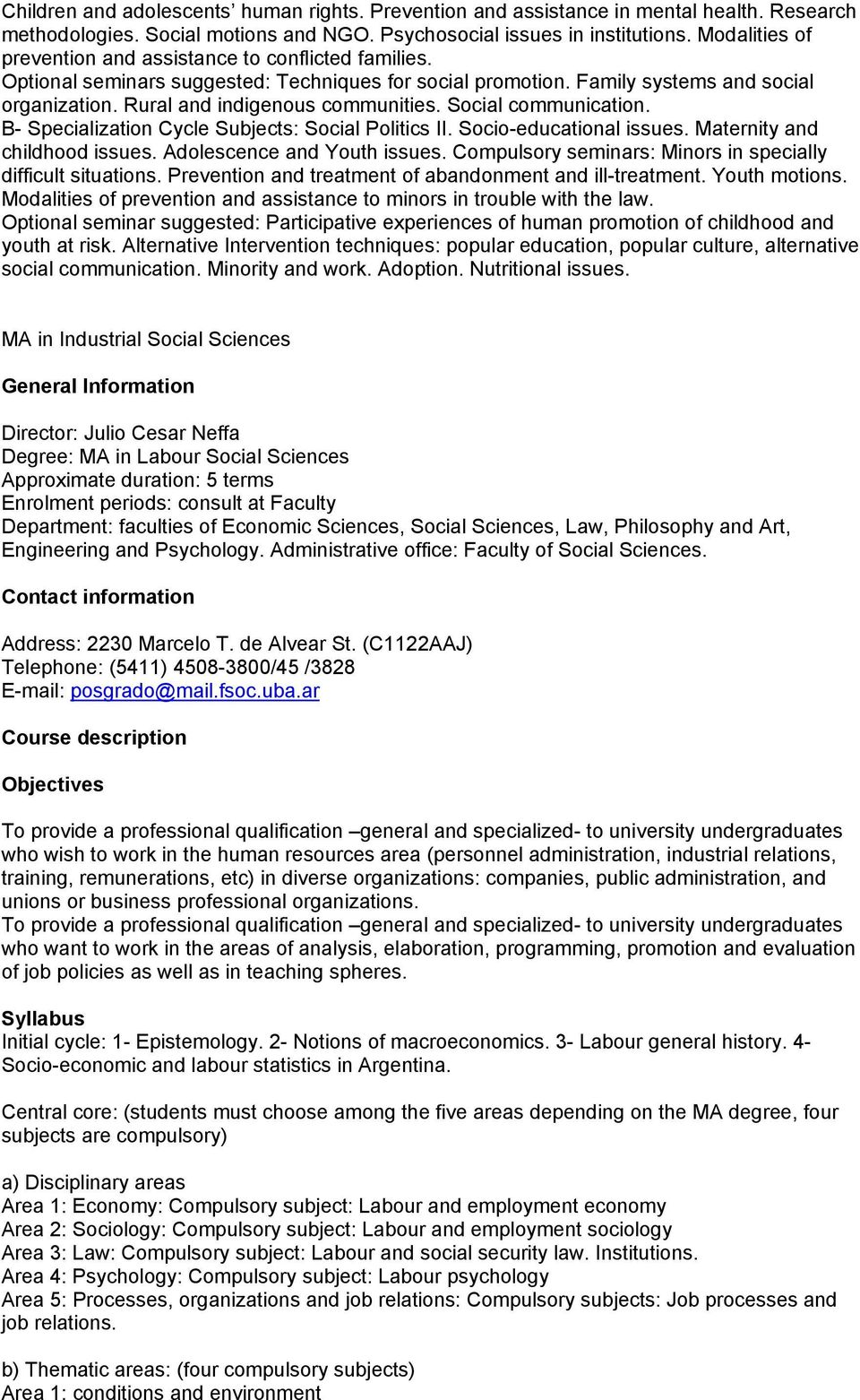 Social communication. B- Specialization Cycle Subjects: Social Politics II. Socio-educational issues. Maternity and childhood issues. Adolescence and Youth issues.