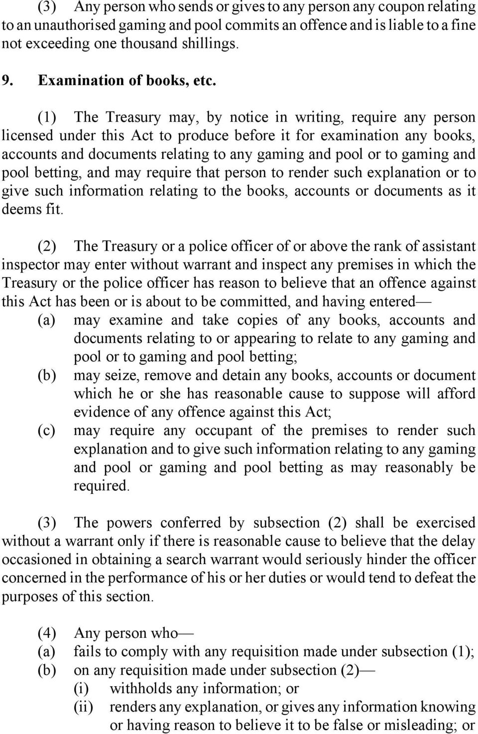(1) The Treasury may, by notice in writing, require any person licensed under this Act to produce before it for examination any books, accounts and documents relating to any gaming and pool or to