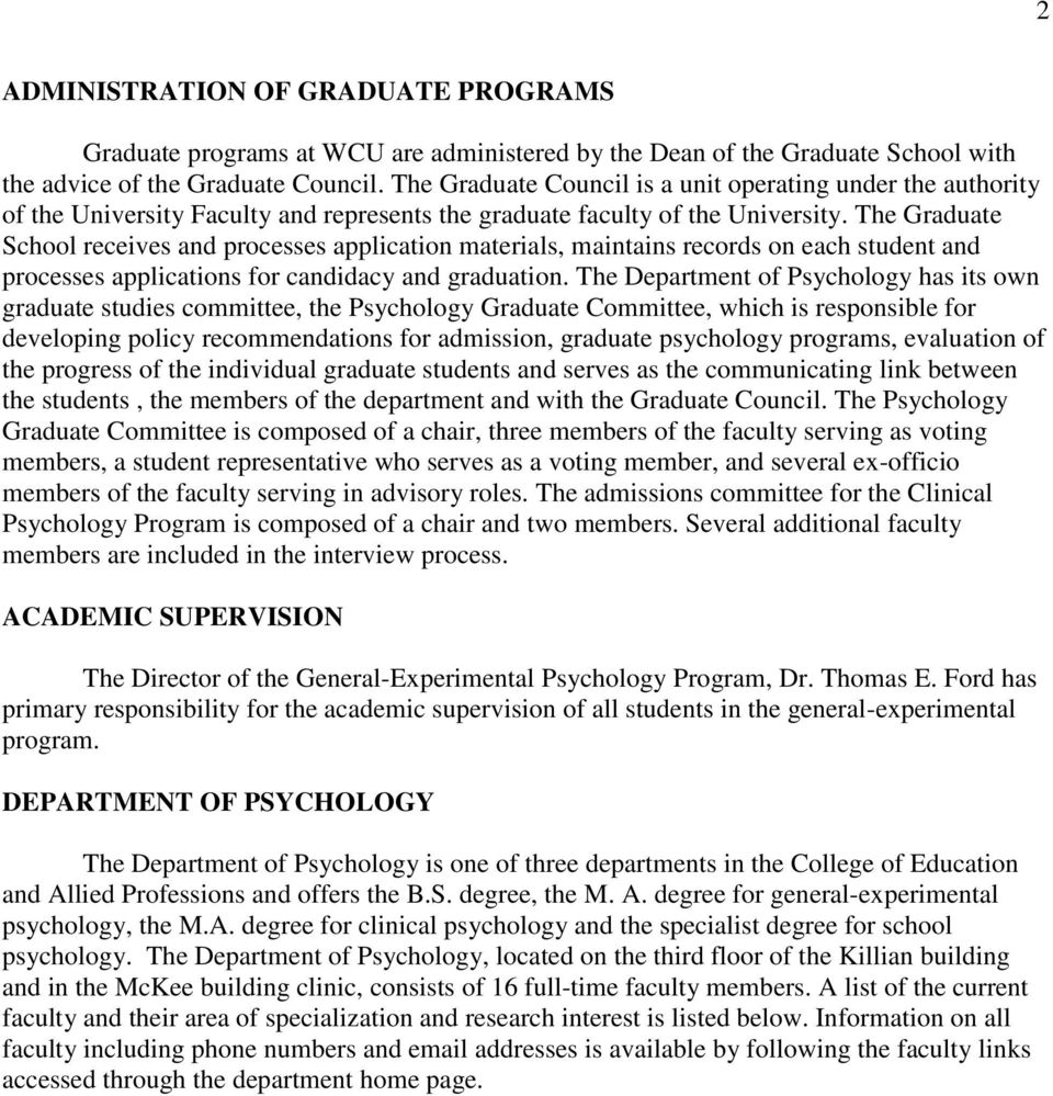 The Graduate School receives and processes application materials, maintains records on each student and processes applications for candidacy and graduation.