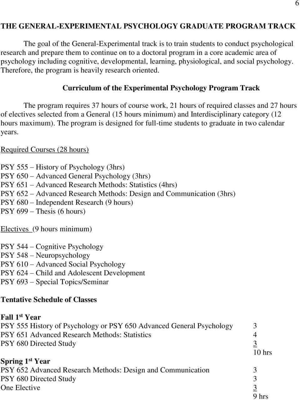 Curriculum of the Experimental Psychology Program Track The program requires 37 hours of course work, 21 hours of required classes and 27 hours of electives selected from a General (15 hours minimum)