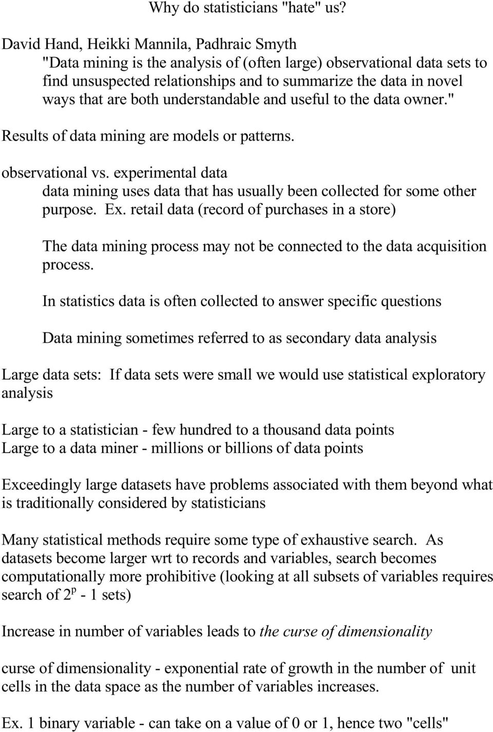 "both understandable and useful to the data owner."" Results of data mining are models or patterns. observational vs."