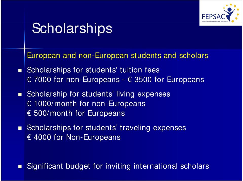living expenses 1000/month for non-europeans 500/month for Europeans Scholarships for