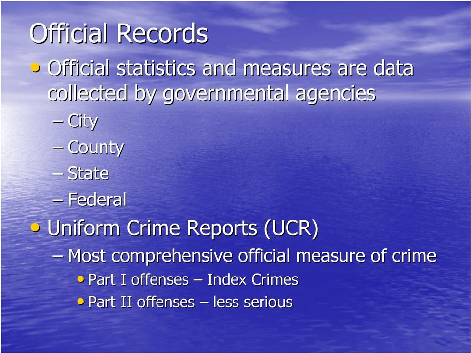 Uniform Crime Reports (UCR) Most comprehensive official
