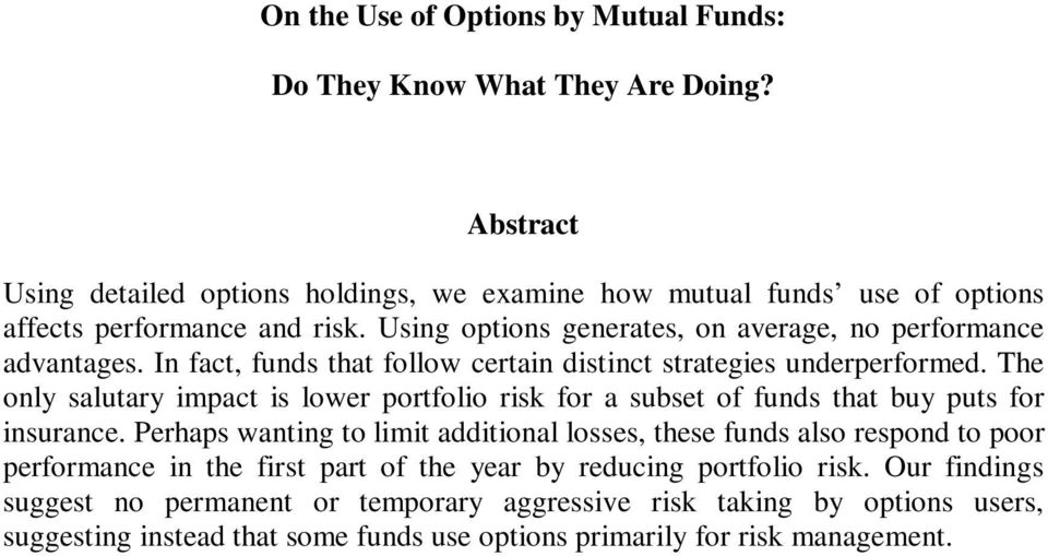 In fact, funds that follow certain distinct strategies underperformed. The only salutary impact is lower portfolio risk for a subset of funds that buy puts for insurance.