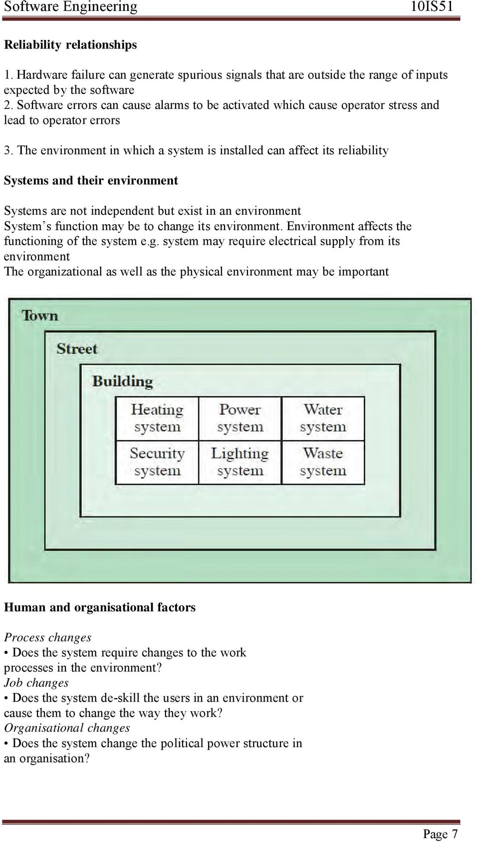 The environment in which a system is installed can affect its reliability Systems and their environment Systems are not independent but exist in an environment System s function may be to change its