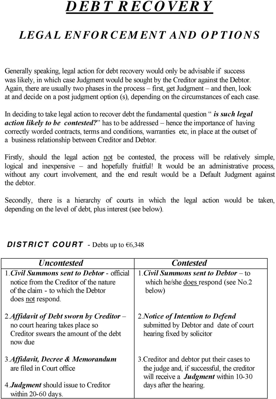 In deciding to take legal action to recover debt the fundamental question is such legal action likely to be contested?