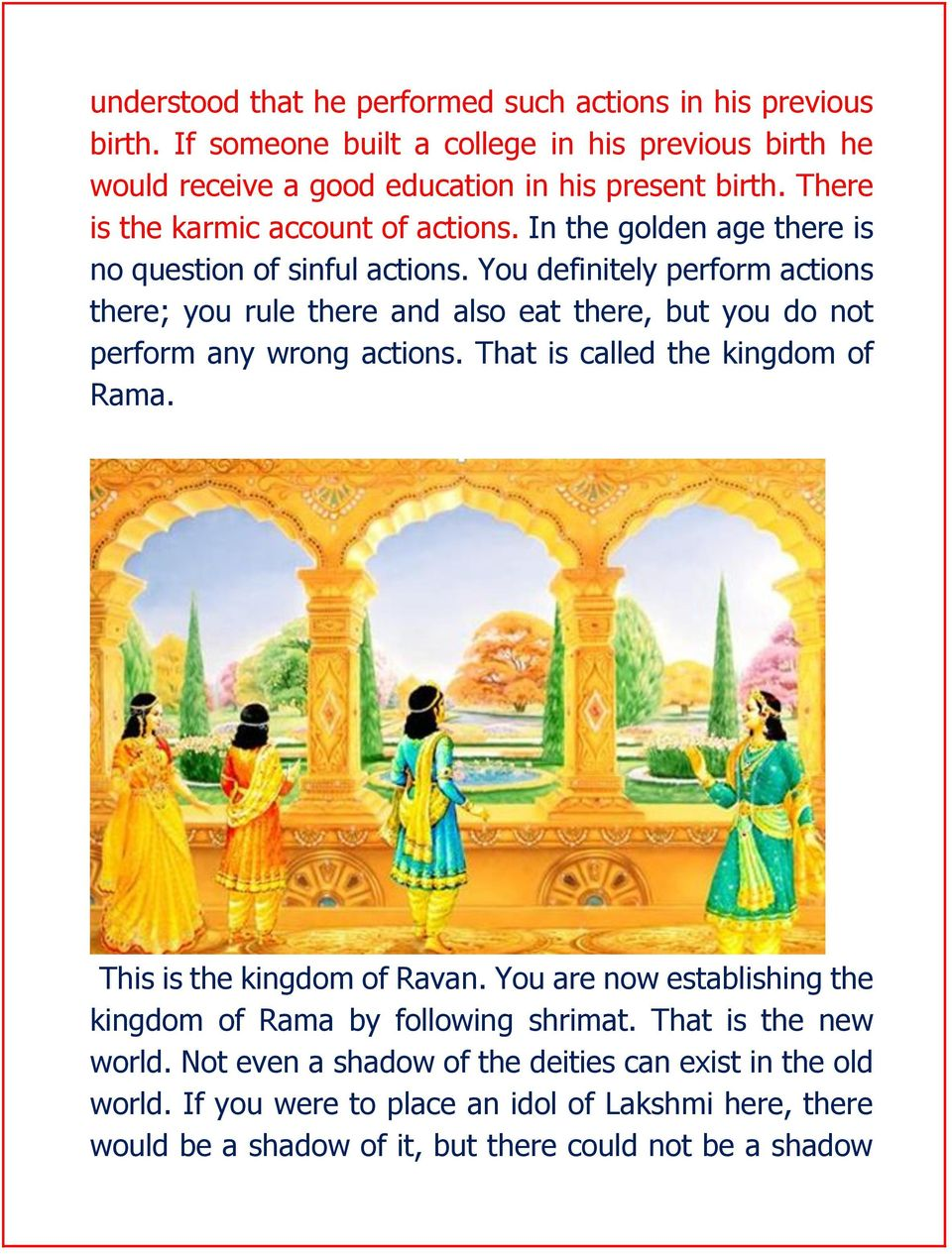 You definitely perform actions there; you rule there and also eat there, but you do not perform any wrong actions. That is called the kingdom of Rama.