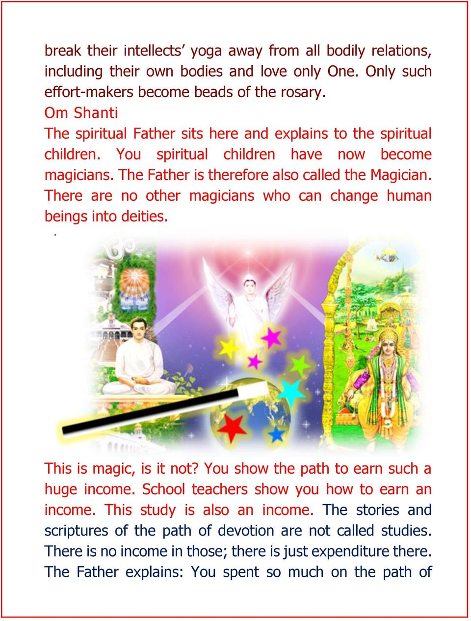 There are no other magicians who can change human beings into deities. This is magic, is it not? You show the path to earn such a huge income.