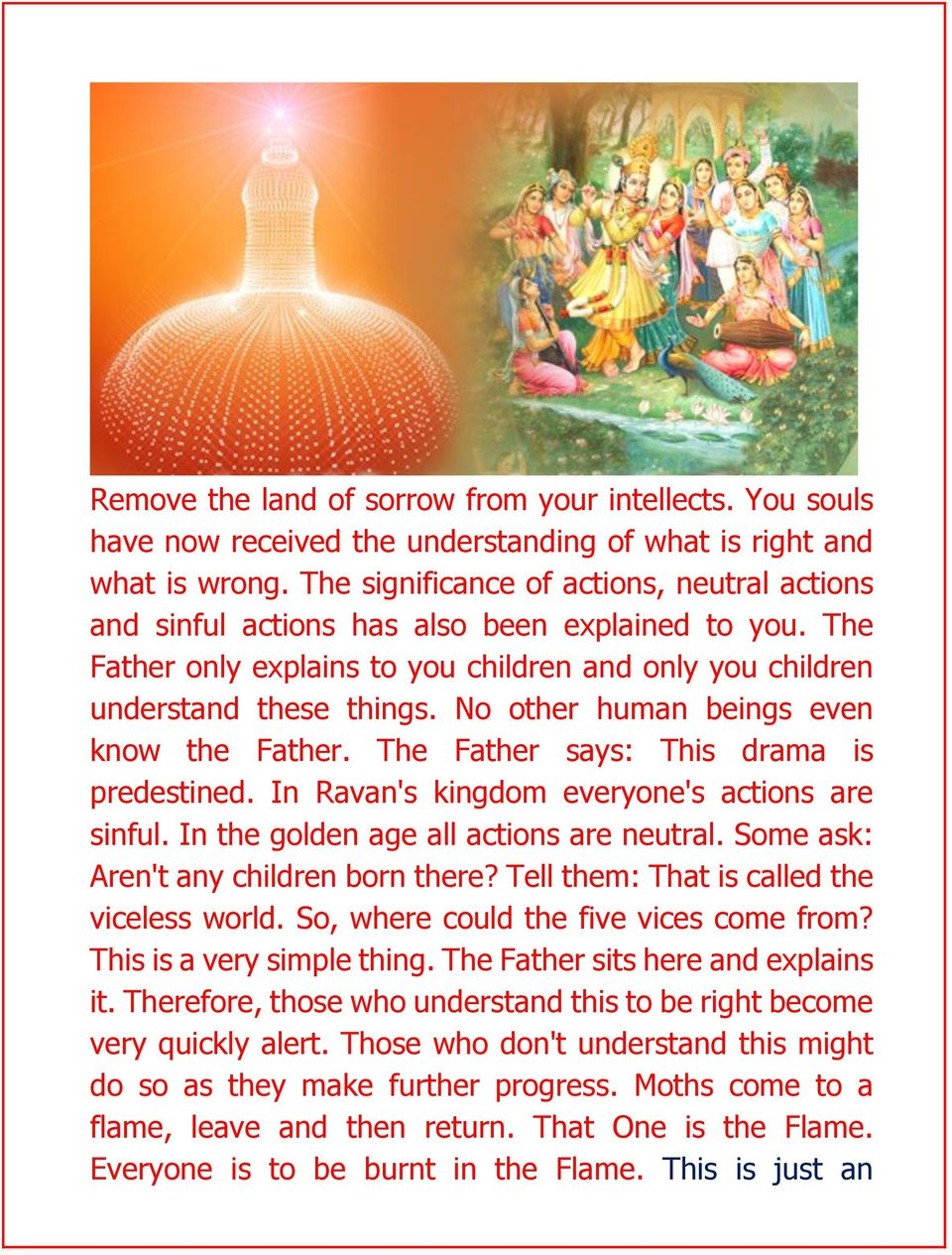 No other human beings even know the Father. The Father says: This drama is predestined. In Ravan's kingdom everyone's actions are sinful. In the golden age all actions are neutral.