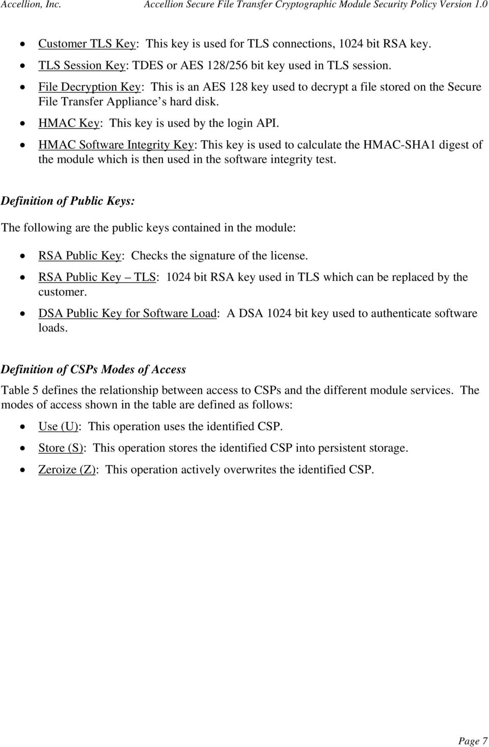 HMAC Software Integrity Key: This key is used to calculate the HMAC-SHA1 digest of the module which is then used in the software integrity test.