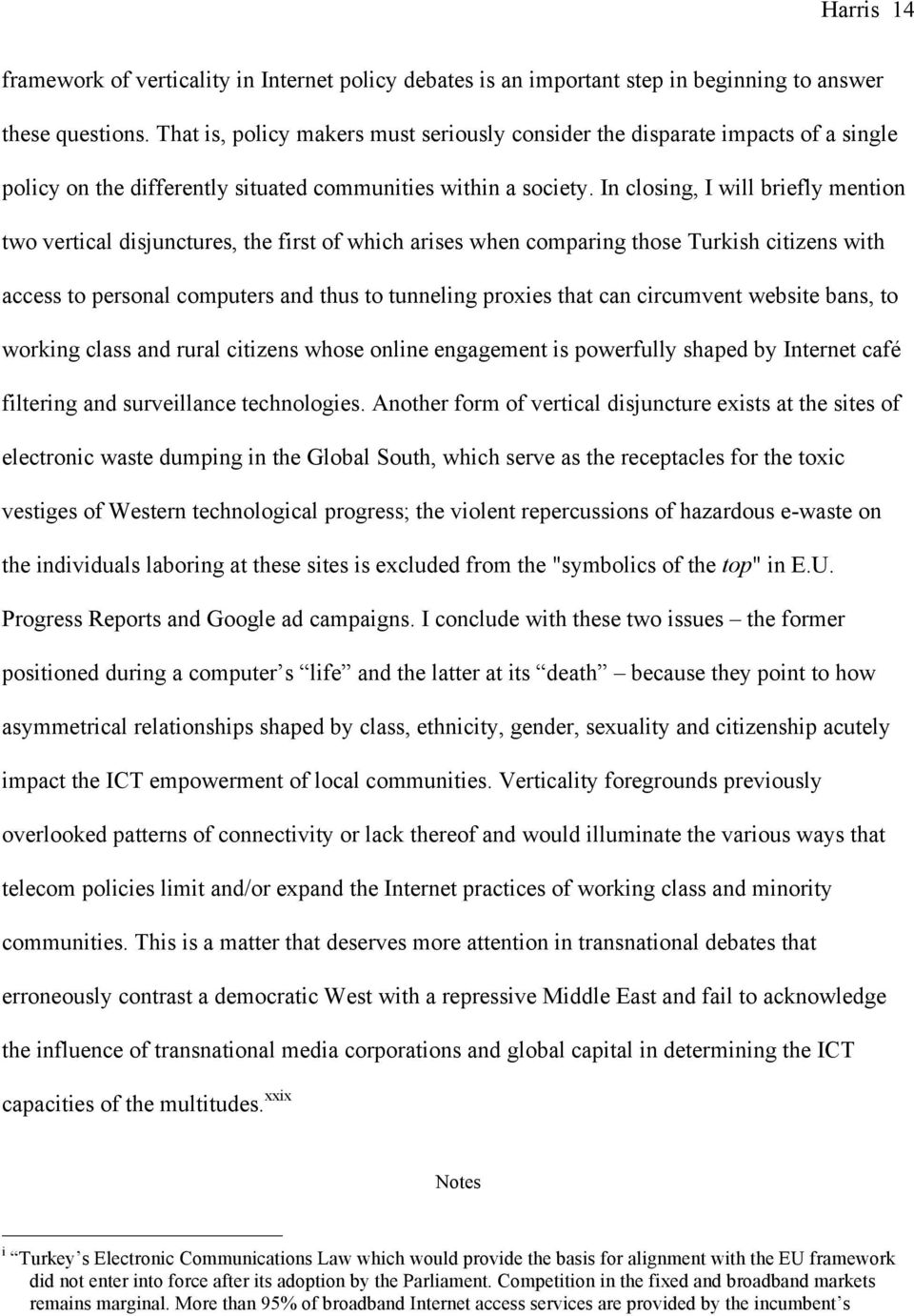 In closing, I will briefly mention two vertical disjunctures, the first of which arises when comparing those Turkish citizens with access to personal computers and thus to tunneling proxies that can