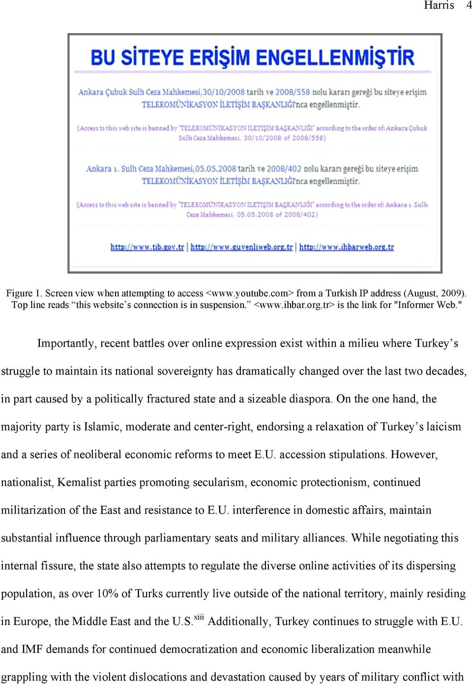""" Importantly, recent battles over online expression exist within a milieu where Turkey s struggle to maintain its national sovereignty has dramatically changed over the last two decades, in part"
