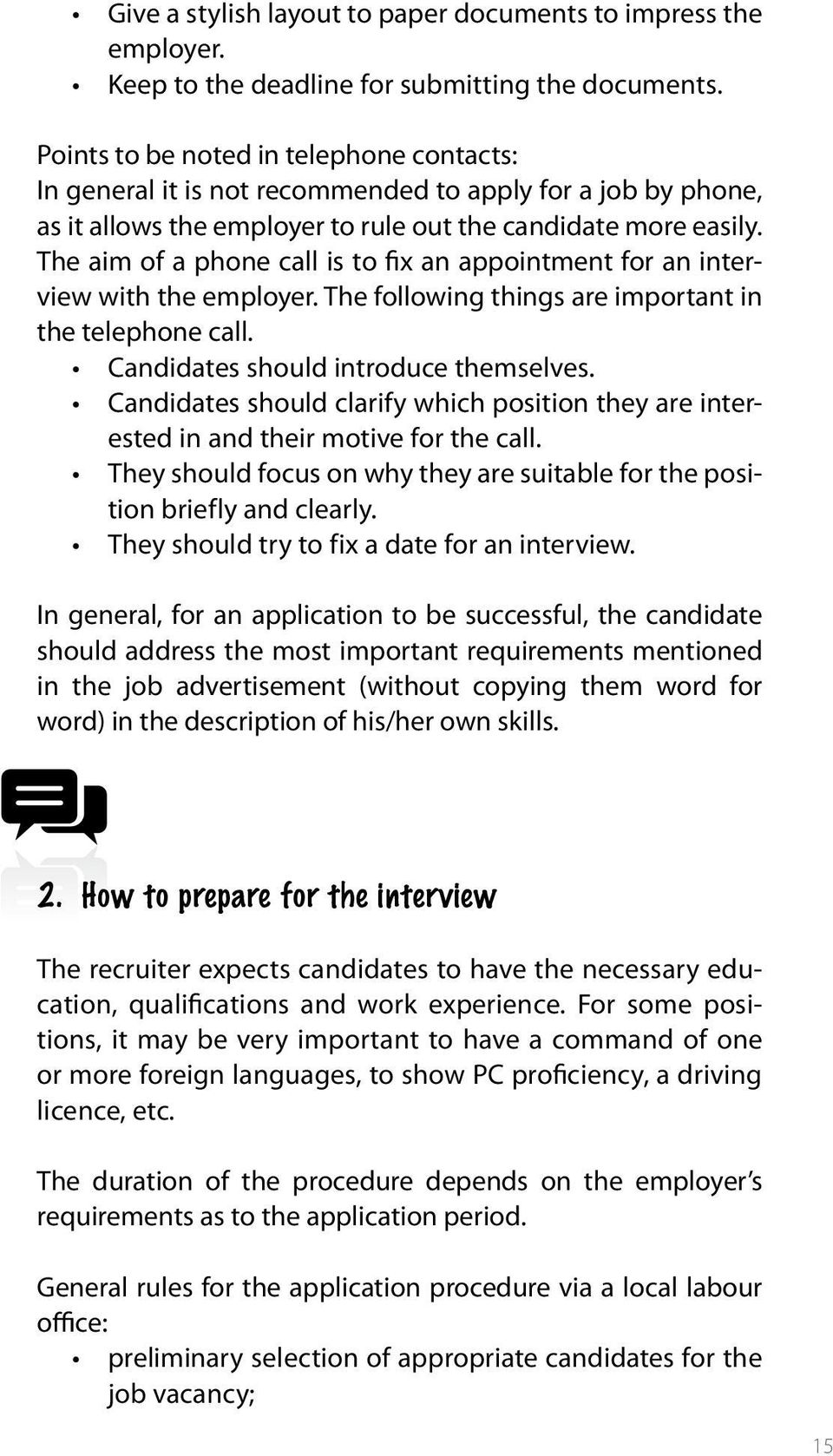 The aim of a phone call is to fix an appointment for an interview with the employer. The following things are important in the telephone call. Candidates should introduce themselves.